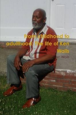 From Childhood to Adulthood: the Life of Ken Walls