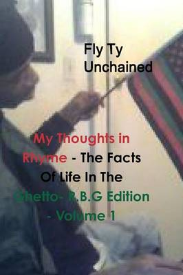 My Thoughts in Rhyme - the Facts of Life in the Ghetto- R.B.G Edition - Volume 1