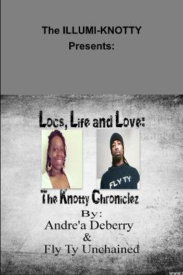 Locs, Life and Love: the Knotty Chroniclez - by - Andrea Deberry & Fly Ty Unchained