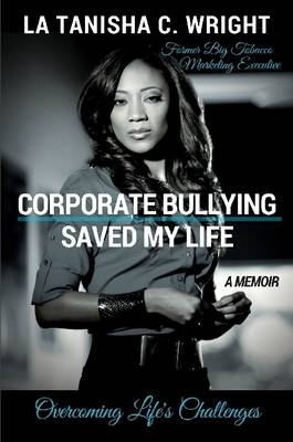 Corporate Bullying Saved My Life: Overcoming Life's Challenges