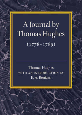 A Journal by Thomas Hughes: For his Amusement, and Designed Only for his Perusal by the Time he Attains the Age of 50 if he Lives so Long (1778-1789)