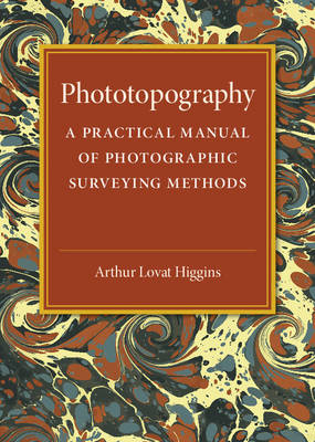 Phototopography: A Practical Manual of Photographic Surveying Methods