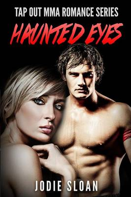 Haunted Eyes: Tap Out Mma Romance Series Book 1