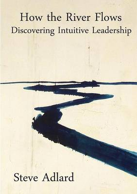 How the River Flows - Discovering Intuitive Leadership