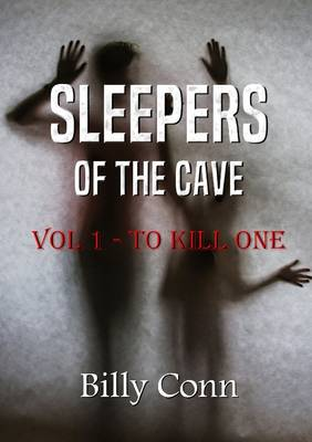 Sleepers of the Cave: Vol 1 - to Kill One