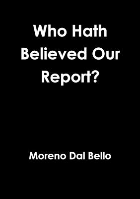Who Hath Believed Our Report?