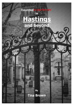 Haunted Experiences in Hastings and Beyond