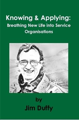 Knowing & Applying: Breathing New Life into Service Organisations