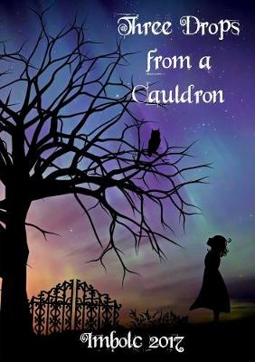 Three Drops from a Cauldron: Imbolc 2017