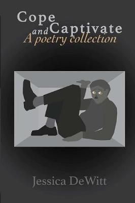 Cope and Captivate: A Poetry Collection