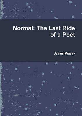 Normal: the Last Ride of a Poet