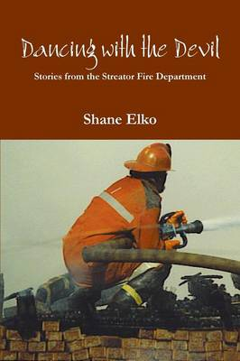 Dancing with the Devil: Stories from the Streator Fire Department