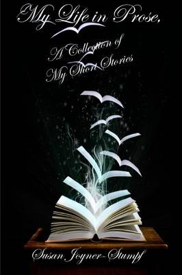 My Life in Prose, A Collection of My Short Stories