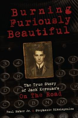 "Burning Furiously Beautiful: the True Story of Jack Kerouac's ""on the Road"""