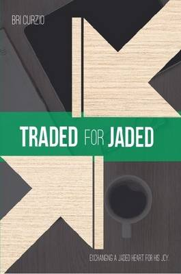 Traded for Jaded: Exchanging a Jaded Heart for His Joy