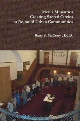Men's Ministry, Creating Sacred Circles to Re-Build Urban Communities