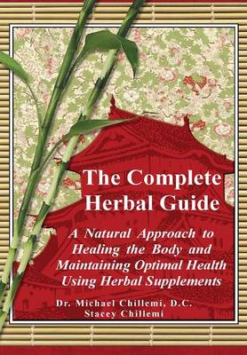 The Complete Guide: A Natural Approach to Healing the Body and Maintaining Optimal Health Using Herbal Supplements