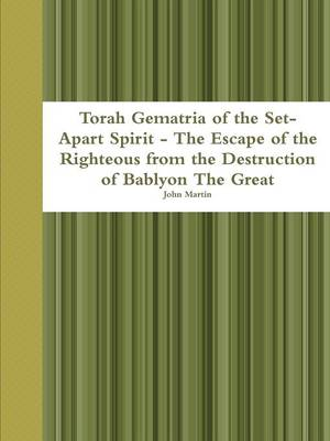 Torah Gematria of the Set-Apart Spirit - the Escape of the Righteous from the Destruction of Bablyon the Great