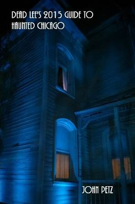 Dead Lee's 2015 Guide to Haunted Chicago