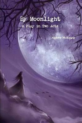 By Moonlight- A Play in Two Acts