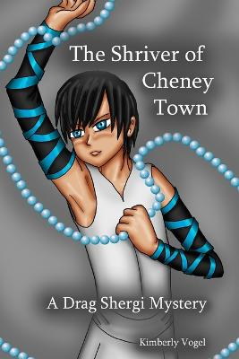 The Shriver of Cheney Town: A Drag Shergi Mystery