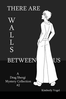 There are Walls Between Us: A Drag Shergi Mystery Collection #2