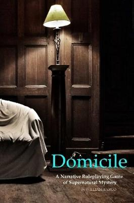 Domicile A Narrative Roleplaying Game of Supernatural Mystery