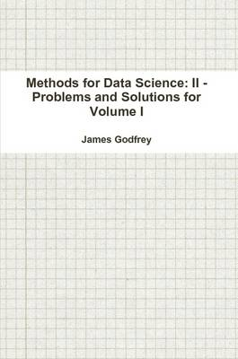Methods for Data Science: II - Problems and Solutions for Volume I