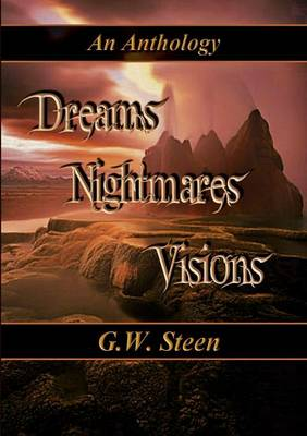 Dreams Nightmares Visions - an Anthology