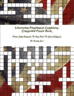 Libertarian Presidential Candidates Crossword Puzzle Book: from John Hospers to Ron Paul to Gary Johnson