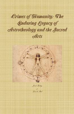 Crimes of Humanity: the Enduring Legacy of Astrotheology and the Sacred Arts