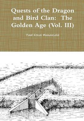 Quests of the Dragon and Bird Clan: the Golden Age (Vol. III)
