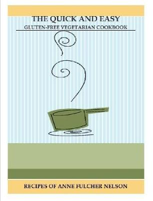 THE Quick and Easy Gluten-Free Vegetarian Cookbook
