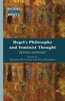 Hegel's Philosophy and Feminist Thought: Beyond Antigone?