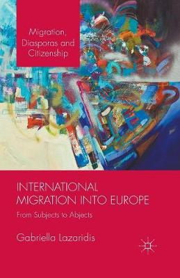 International Migration into Europe: From Subjects to Abjects