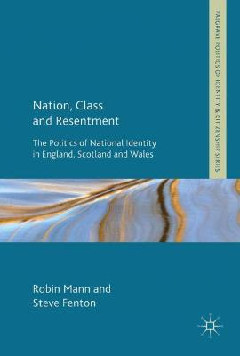 Nation, Class and Resentment: The Politics of National Identity in England, Scotland and Wales