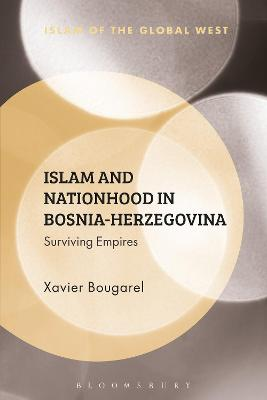 Islam and Nationhood in Bosnia-Herzegovina: Surviving Empires