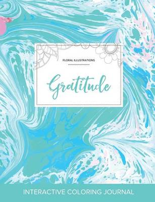 Adult Coloring Journal: Gratitude (Floral Illustrations, Turquoise Marble)