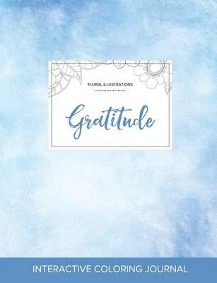 Adult Coloring Journal: Gratitude (Floral Illustrations, Clear Skies)
