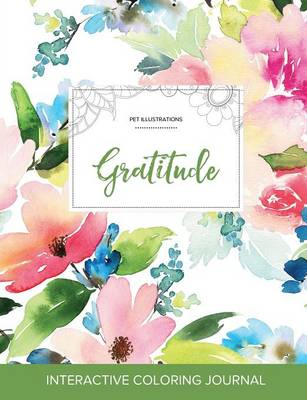 Adult Coloring Journal: Gratitude (Pet Illustrations, Pastel Floral)