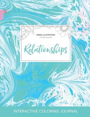 Adult Coloring Journal: Relationships (Animal Illustrations, Turquoise Marble)