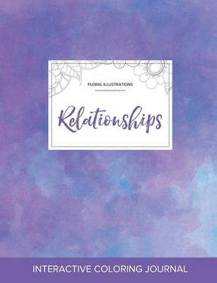 Adult Coloring Journal: Relationships (Floral Illustrations, Purple Mist)