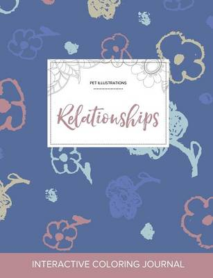 Adult Coloring Journal: Relationships (Pet Illustrations, Simple Flowers)