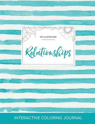 Adult Coloring Journal: Relationships (Pet Illustrations, Turquoise Stripes)