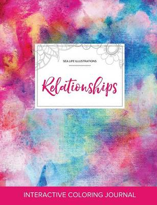 Adult Coloring Journal: Relationships (Sea Life Illustrations, Rainbow Canvas)