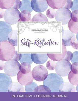 Adult Coloring Journal: Self-Reflection (Floral Illustrations, Purple Bubbles)