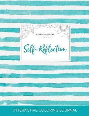 Adult Coloring Journal: Self-Reflection (Floral Illustrations, Turquoise Stripes)