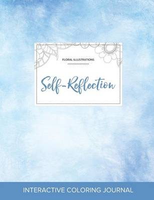 Adult Coloring Journal: Self-Reflection (Floral Illustrations, Clear Skies)