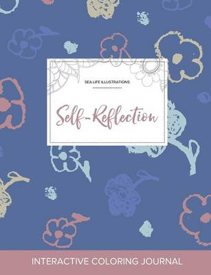 Adult Coloring Journal: Self-Reflection (Sea Life Illustrations, Simple Flowers)