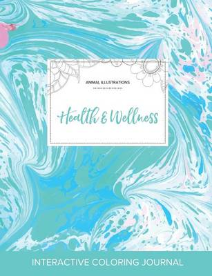 Adult Coloring Journal: Health & Wellness (Animal Illustrations, Turquoise Marble)